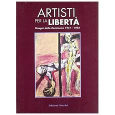 Artisti per la libertà. Disegni della Resistenza (1941-1945)