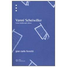 Vanni Scheiwiller. Uomo, intellettuale, editore