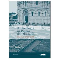Archeologia in piazza dei Miracoli. Gli scavi 2033-2009