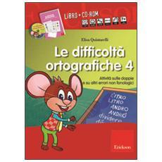 Difficolt� ortografiche. Con CD-ROM (Le) . Vol. 4: Attivit� sulle doppie e su altri errori non fonologici.