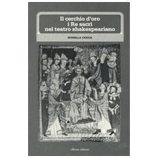 Cerchio d'oro: i re sacri nel teatro shakesperiano (Il)