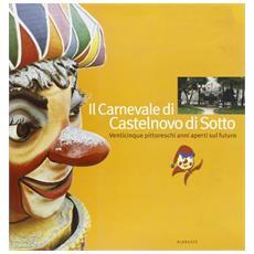 Il carnevale di Castelnovo Sotto. Venticinque pittoreschi anni aperti sul futuro