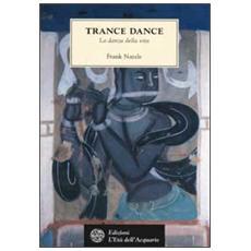 Trance Dance. La danza della vita