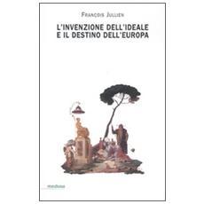 L'invenzione dell'ideale e il destino dell'Europa
