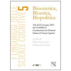Bioestetica, bioteca, biopolitica. Atti del Convegno CODISCO 2011