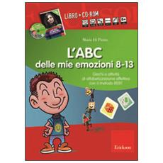 ABC delle mie emozioni. 8-13 anni. Giochi e attivit� di alfabetizzazione affettiva con il metodo REBT. CD-ROM. Con libro (L')