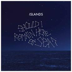 Islands - Should I Remain Here, At Sea?