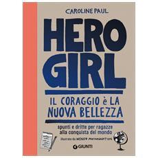 Caroline Paul - Hero Girl. Il Coraggio E' La Nuova Bellezza