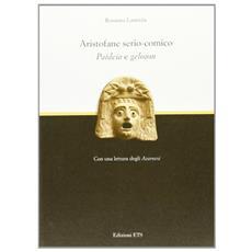 Aristofane serio-comico. Paideia e geloion con una lettura degli Acarnesi