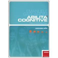 Abilit� cognitive. Programma di potenziamento e recupero. Vol. 1: Percezione visiva.