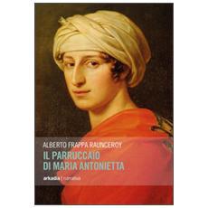 Il parruccaio di Maria Antonietta