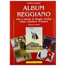 Album reggiano. Vol. 1: Vita e storia di Reggio Emilia nelle cartoline illustrate.