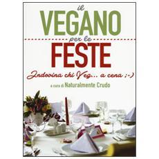 Vegano per le feste. Indovina chi veg. . . a cena ; -) (Il)