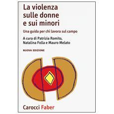 La violenza sulle donne e sui minori. Una guida per chi lavora sul campo
