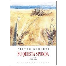 Pietro Guberti. Su questa sponda. Catalogo della mostra. Ediz. illustrata