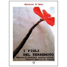 I figli del terremoto. Memorie di monsignor Antonio Riboldi vescovo emerito di Acerra