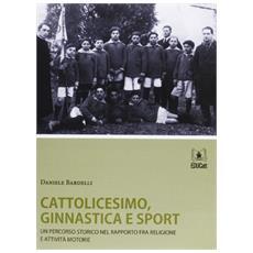 Cattolicesimo, ginnastica e sport. Un percorso storico nel rapporto tra religione e attività motorie
