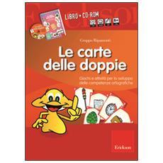 Carte delle doppie. Giochi e attivit� per lo sviluppo delle competenze ortografiche. Con CD-ROM (Le)