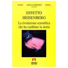 Effetto Heisenberg. La rivoluzione scientifica che ha cambiato la storia