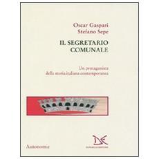 I segretari comunali. Una storia dell'Italia contemporanea