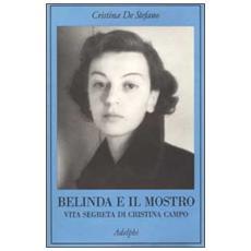 Belinda e il Mostro. Vita segreta di Cristina Campo