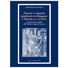 Processi e cronache giudiziarie tra Bergamo e Venezia (sec. XVI-XVIII)