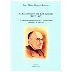 La eclesiología del P. B. Xiberta (1897-1967) . El «Redescubrimiento» de la iglesia como «La obra de Cristo»