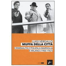 Muffa dalle città. Criminalità e polizia a Marsiglia e Milano (1900-1967)