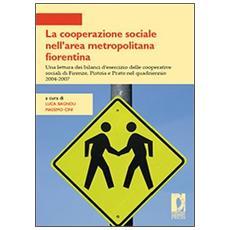 La cooperazione sociale nell'area metropolitana fiorentina. Una lettura dei bilanci d'esercizio delle cooperative sociali di Firenze, Pistoia e Prato. . .