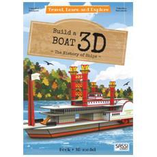 3d boat. the history of ships. travel, learn and explore. ediz. illustrata. con giocattolo