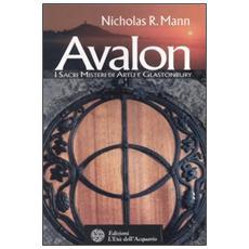Avalon. I Sacri Misteri di Artù e Glastonbury