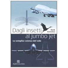 Dagli insetti al Jumbo Jet. La semplice scienza del volo