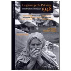 Guerra per la Palestina. Riscrivere la storia del 1948 (La)