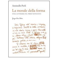 La morale della forma. Etica letteraria nel primo Novecento