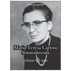 Maria Teresa Carloni. Stimmatizzata