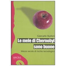 Le mele di Chernobyl sono buone. Mezzo secolo di rischio tecnologico