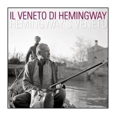 Il Veneto di Hemingway. Catalogo della mostra (Venezia, 2 aprile-15 maggio 2011) . Ediz. italiana e inglese
