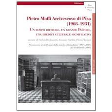 Pietro Maffi Arcivescovo di Pisa (1903-1931) . Un tempo difficile, un grande pastore, una eredità culturale significativa. Studi e ricerche