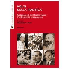 Volti della politica. Protagonisti nel Mediterraneo tra Ottocento e Novecento