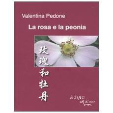 La rosa e la peonia. Ediz. italiana e cinese