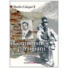 Comunisti e partigiani. Genova 1942-1945