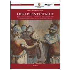 Libri dipinti statue. Rapporti e relazioni tra raccolte librarie, collezionismo e produzione artistica a Genova tra XVI e XVIII secolo