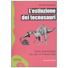L'estinzione dei tecnosauri. Storie di tecnologie che non ce l'hanno fatta