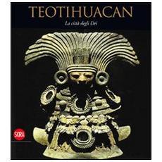 Teotihuacan. La città degli dei