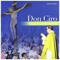 Don Ciro cinquant'anni tra Gesù e la gente