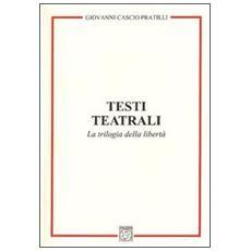 Testi teatrali. La trilogia della libertà