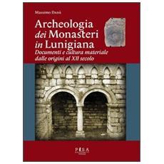 Archeologia dei monasteri in Lunigiana. Documenti e cultura materiale degli enti monastici della diocesi di Luni dalle origini al XII secolo