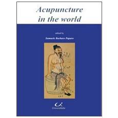 Acupuncture in the world. Traditional chinese medicine and western medicine in Rome Italy. Ediz. italiana e inglese