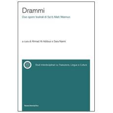 Drammi. Due opere teatrali di Sa'Dallah Wannus