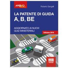 La patente di guida A, B, BE. Con CD-ROM